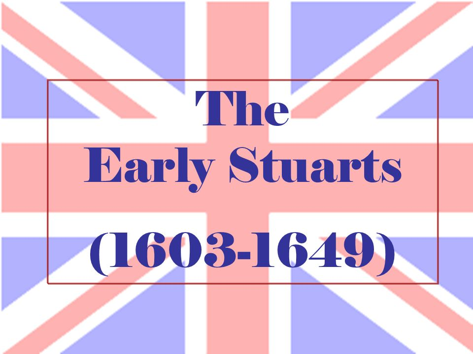 The Early Stuarts ( )
