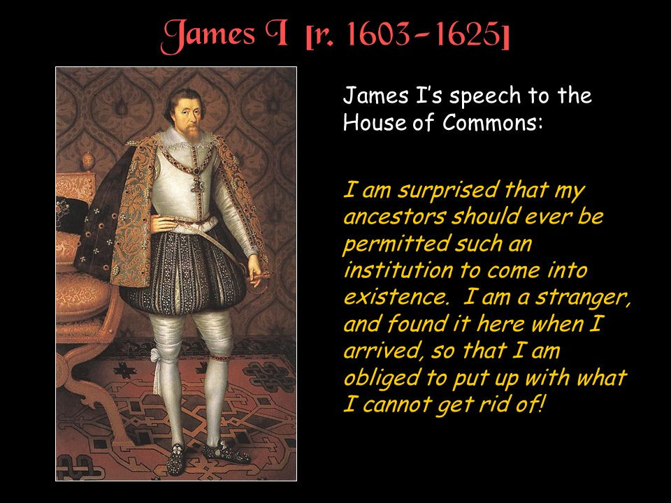 James I [r ] James I's speech to the House of Commons: