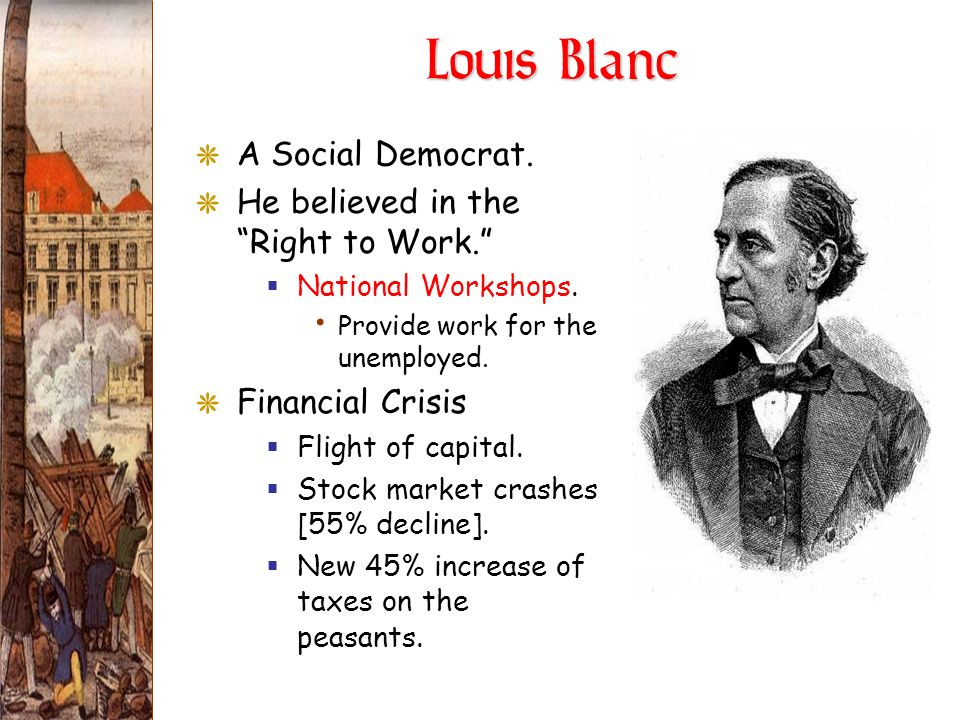 Louis Blanc A Social Democrat. He believed in the Right to Work.