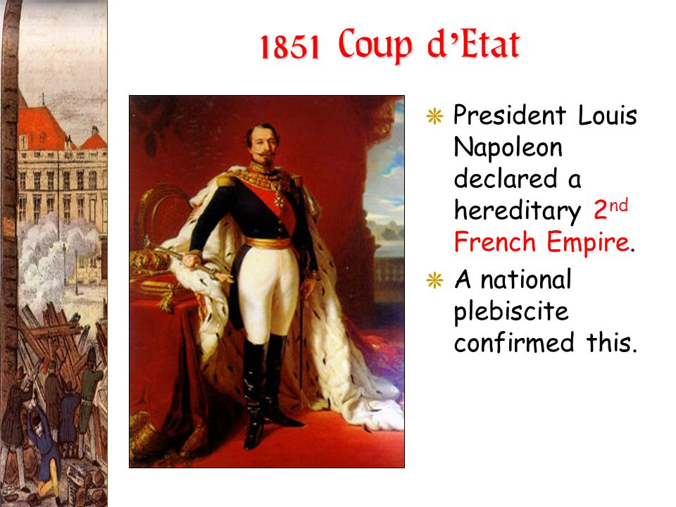 1851 Coup d'Etat President Louis Napoleon declared a hereditary 2nd French Empire.