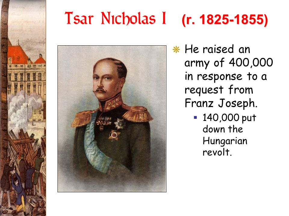 Tsar Nicholas I (r. 1825-1855) He raised an army of 400,000 in response to a request from Franz Joseph.