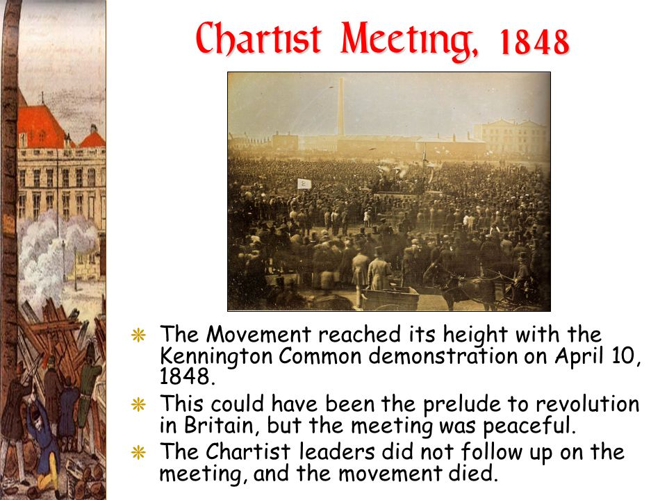 Chartist Meeting, 1848The Movement reached its height with the Kennington Common demonstration on April 10, 1848.