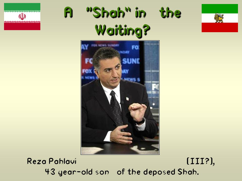 Reza Pahlavi (III ), 43 year-old son of the deposed Shah.
