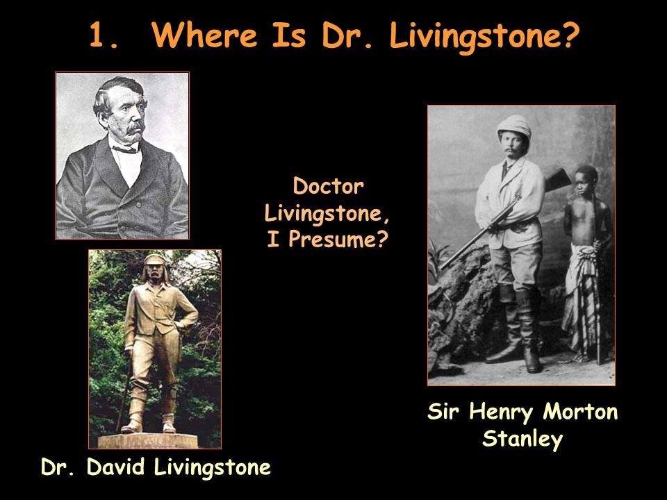 1. Where Is Dr. Livingstone