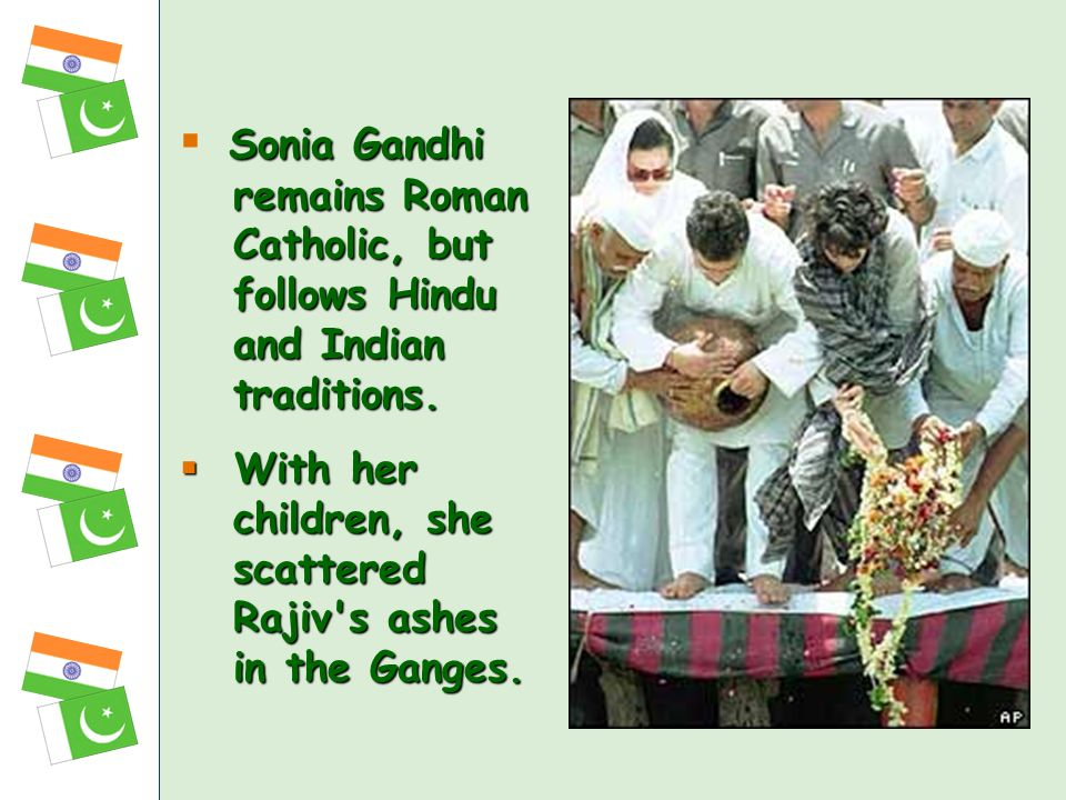 Sonia Gandhi remains Roman Catholic, but follows Hindu and Indian traditions.