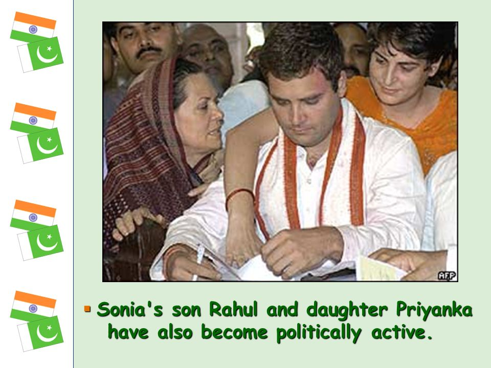 Sonia s son Rahul and daughter Priyanka have also become politically active.