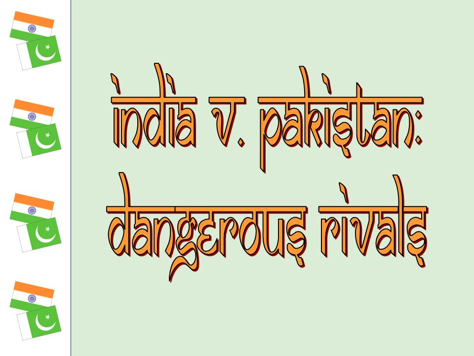 India v. Pakistan: dangerous rivals