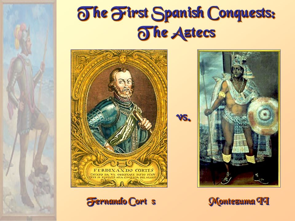 The First Spanish Conquests: The Aztecs