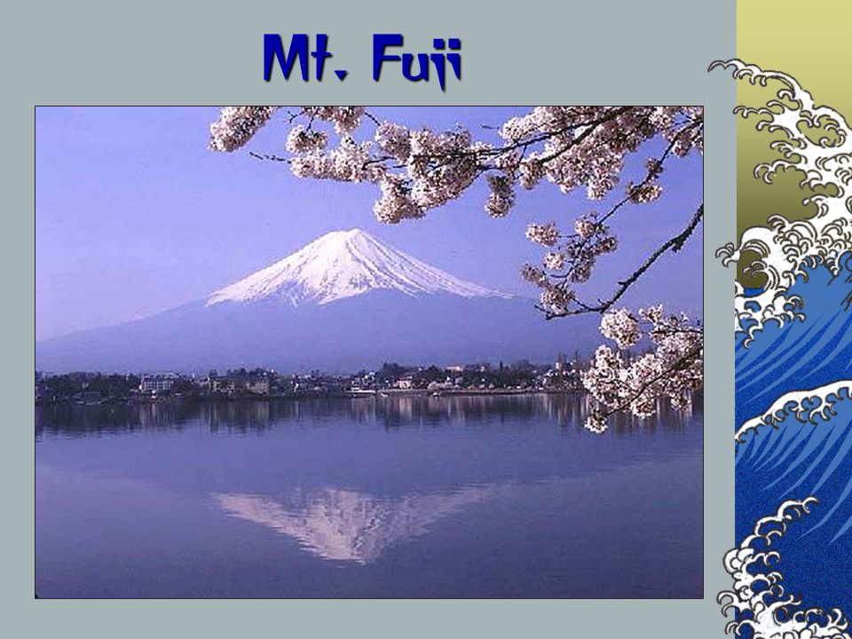 Mt. Fuji The next couple of slides are a comparison of the countries that we will be visiting.