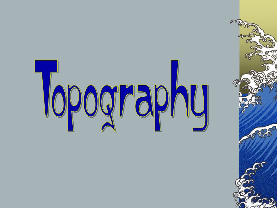 Topography The next couple of slides are a comparison of the countries that we will be visiting.