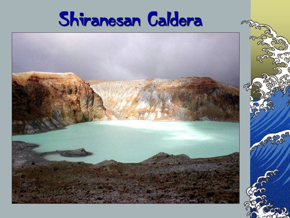 Shiranesan Caldera The next couple of slides are a comparison of the countries that we will be visiting.