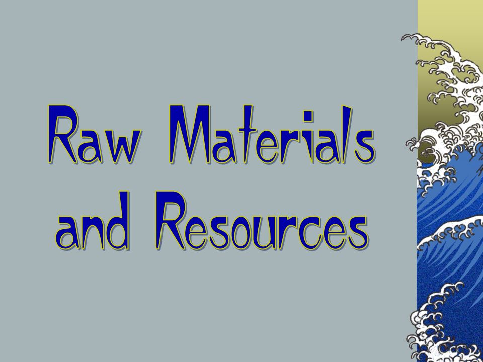 Raw Materials and Resources