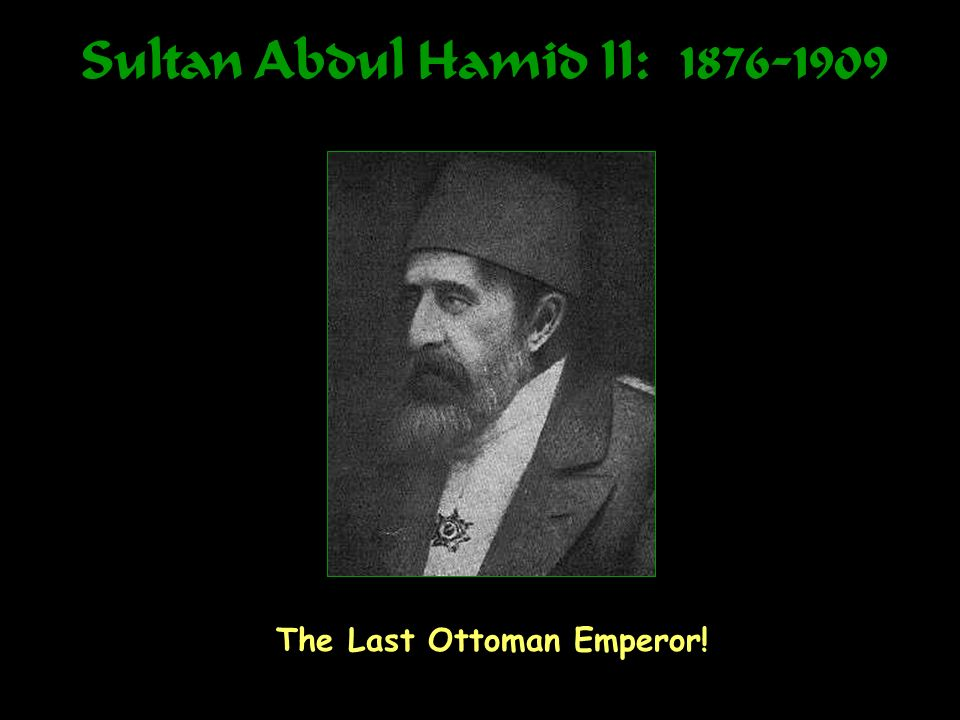 Sultan Abdul Hamid II: 1876-1909 The Last Ottoman Emperor!