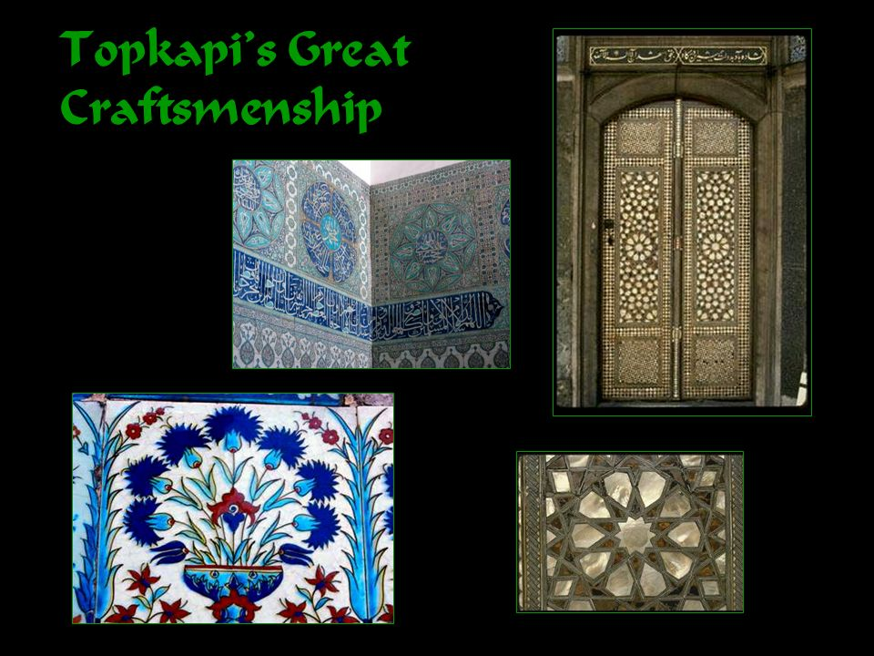 Topkapi's Great Craftsmenship