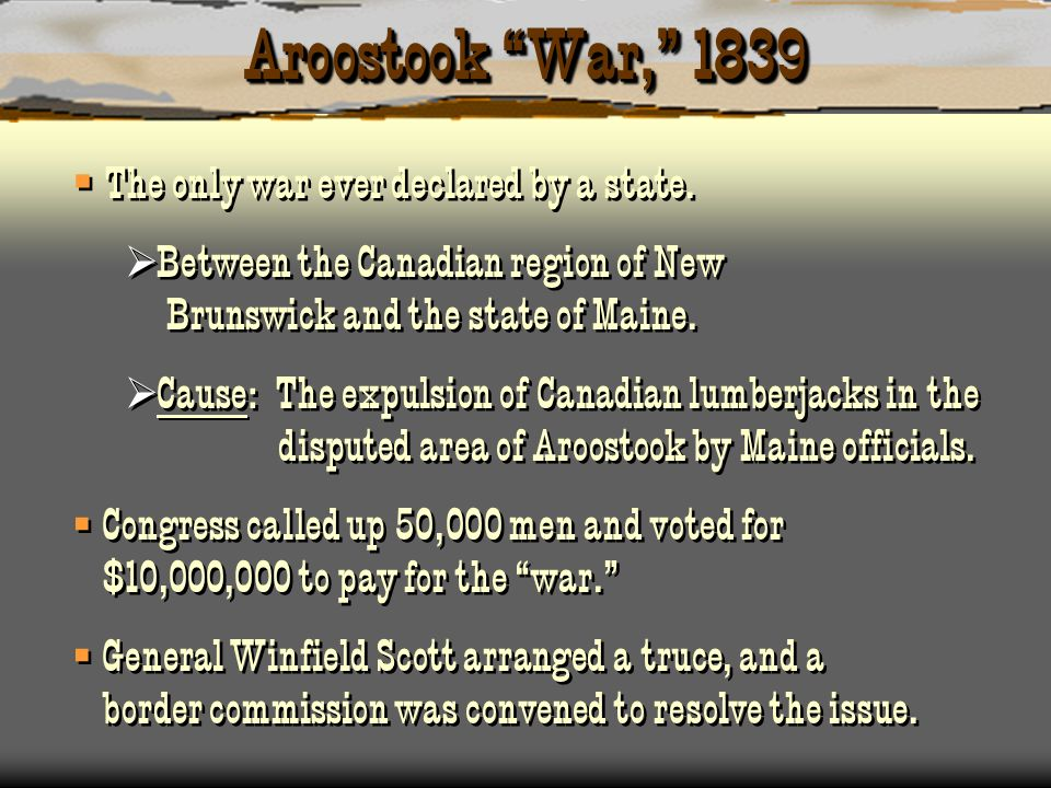 Aroostook War, 1839 The only war ever declared by a state.