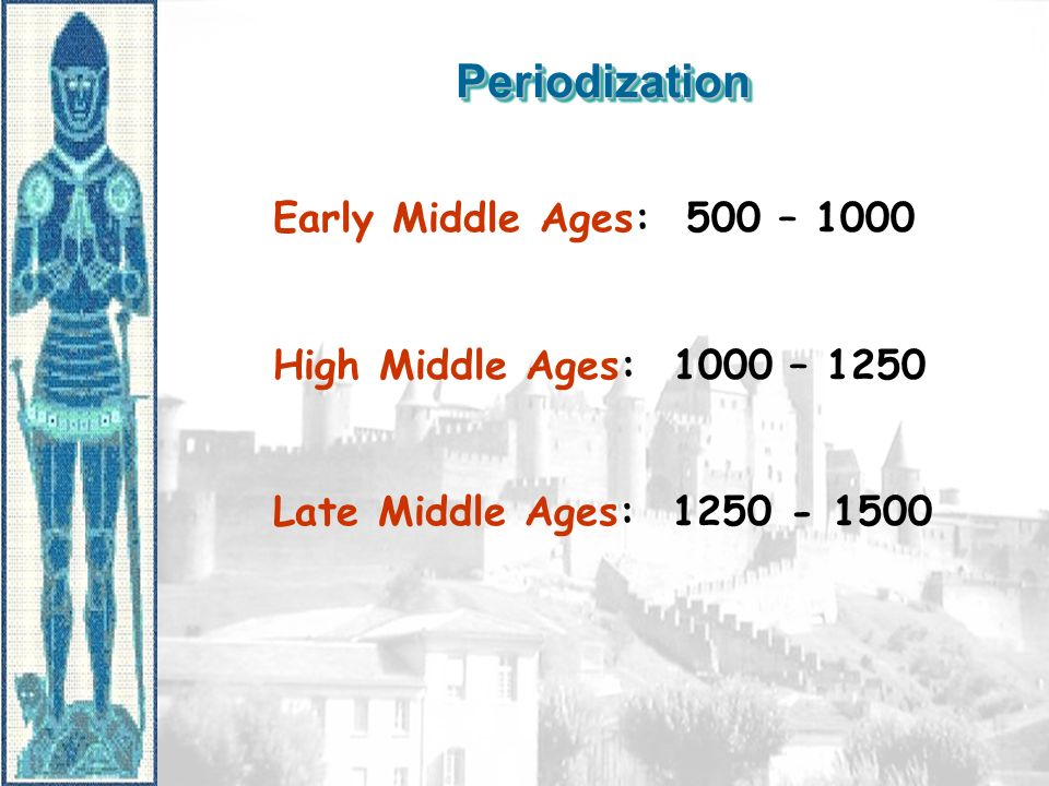 Periodization Early Middle Ages: 500 – 1000