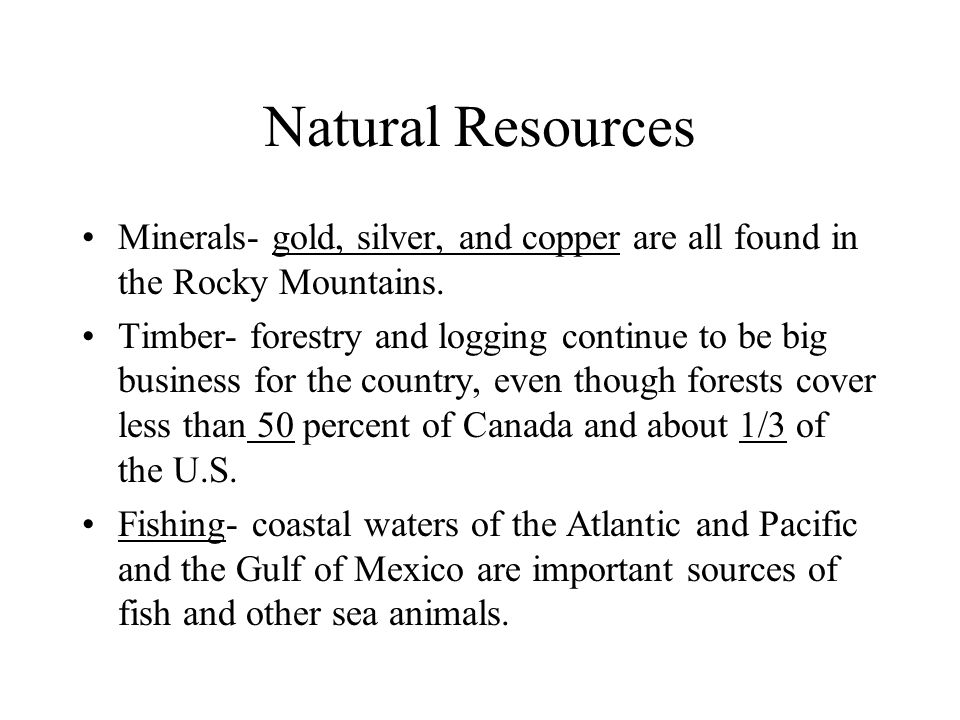 Natural Resources Minerals- gold, silver, and copper are all found in the Rocky Mountains.
