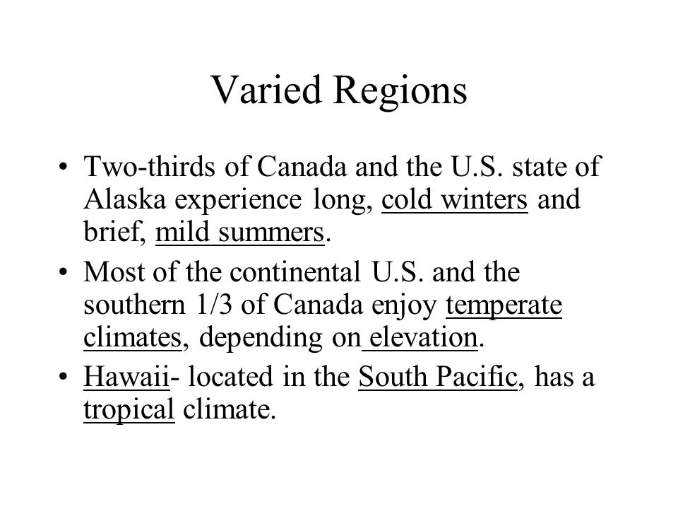 Varied Regions Two-thirds of Canada and the U.S. state of Alaska experience long, cold winters and brief, mild summers.