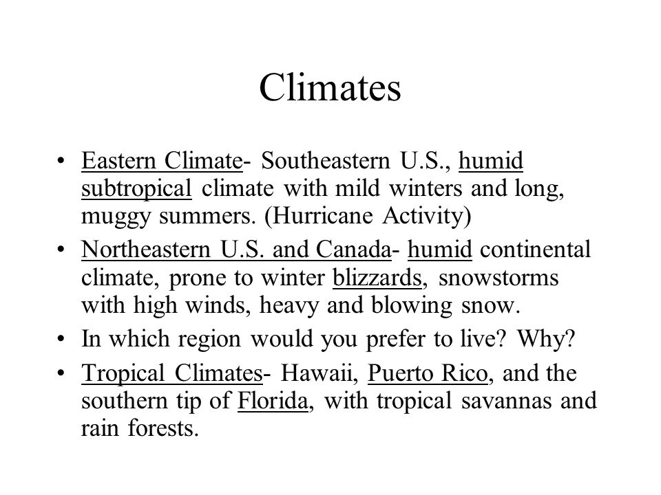 Climates Eastern Climate- Southeastern U.S., humid subtropical climate with mild winters and long, muggy summers. (Hurricane Activity)