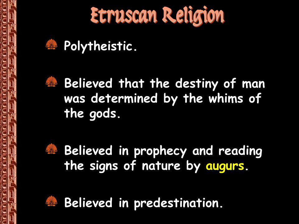 Etruscan Religion Polytheistic.