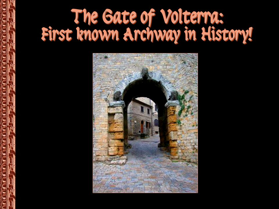 The Gate of Volterra: First known Archway in History!