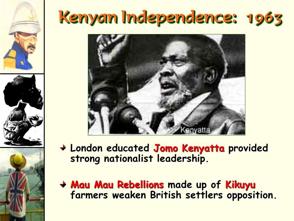 Kenyan Independence: 1963 London educated Jomo Kenyatta provided strong nationalist leadership.