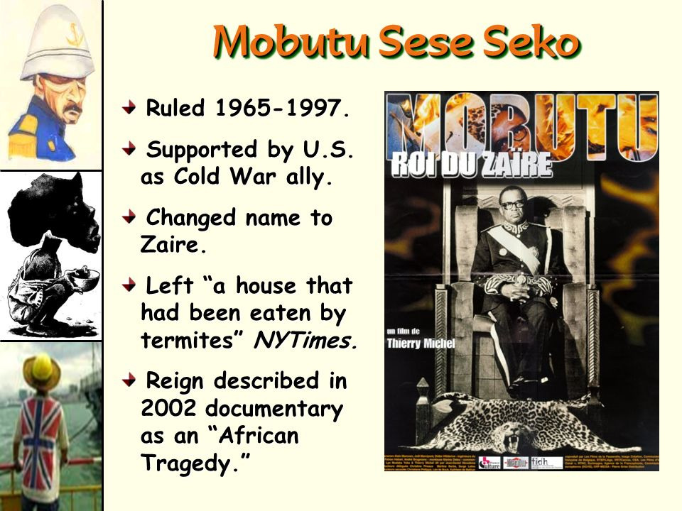 Mobutu Sese Seko Ruled Supported by U.S. as Cold War ally.
