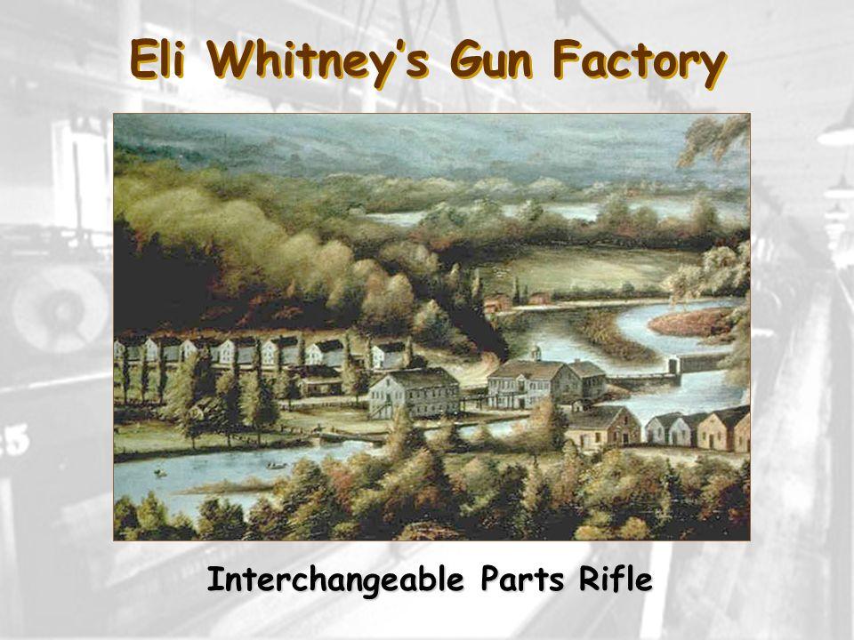 Eli Whitney's Gun Factory Interchangeable Parts Rifle