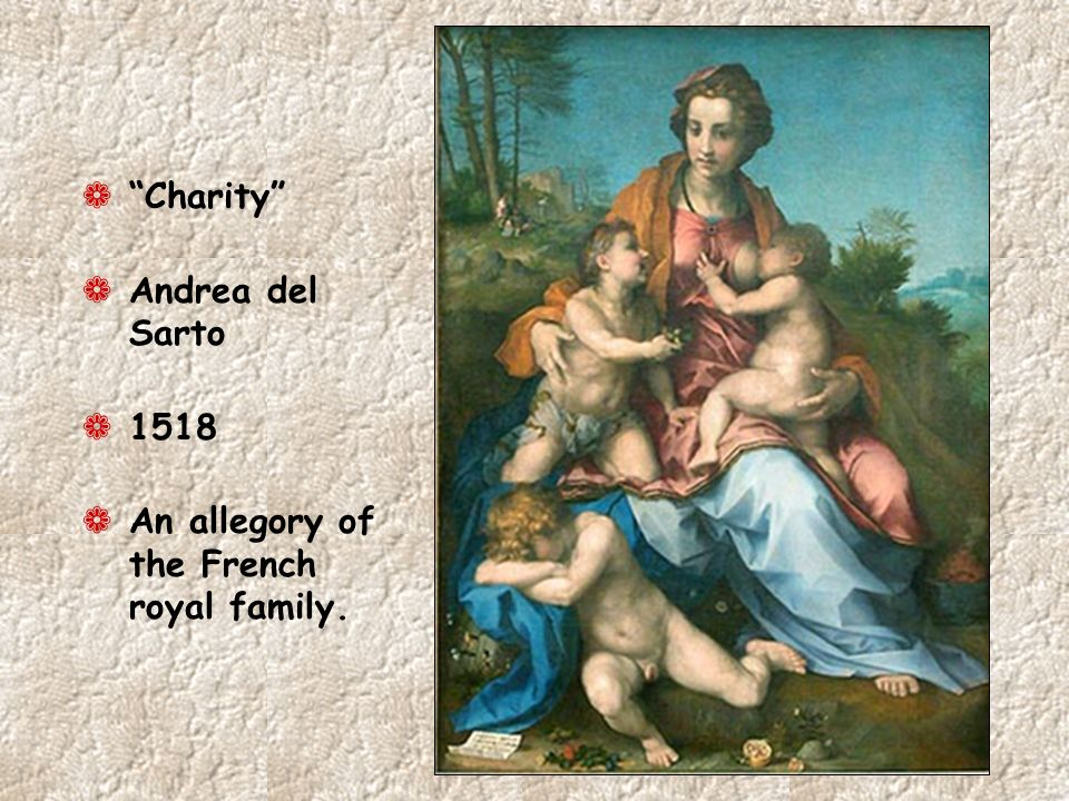 Charity Andrea del Sarto 1518 An allegory of the French royal family.