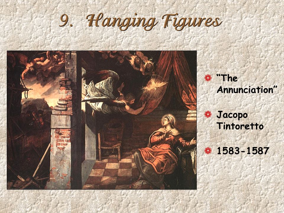 9. Hanging Figures The Annunciation Jacopo Tintoretto 1583-1587