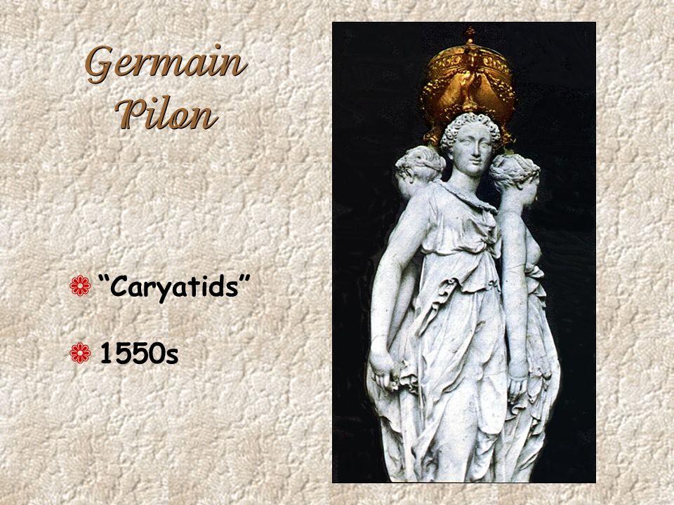 Germain Pilon Caryatids 1550s