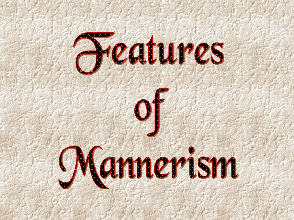 Features of Mannerism