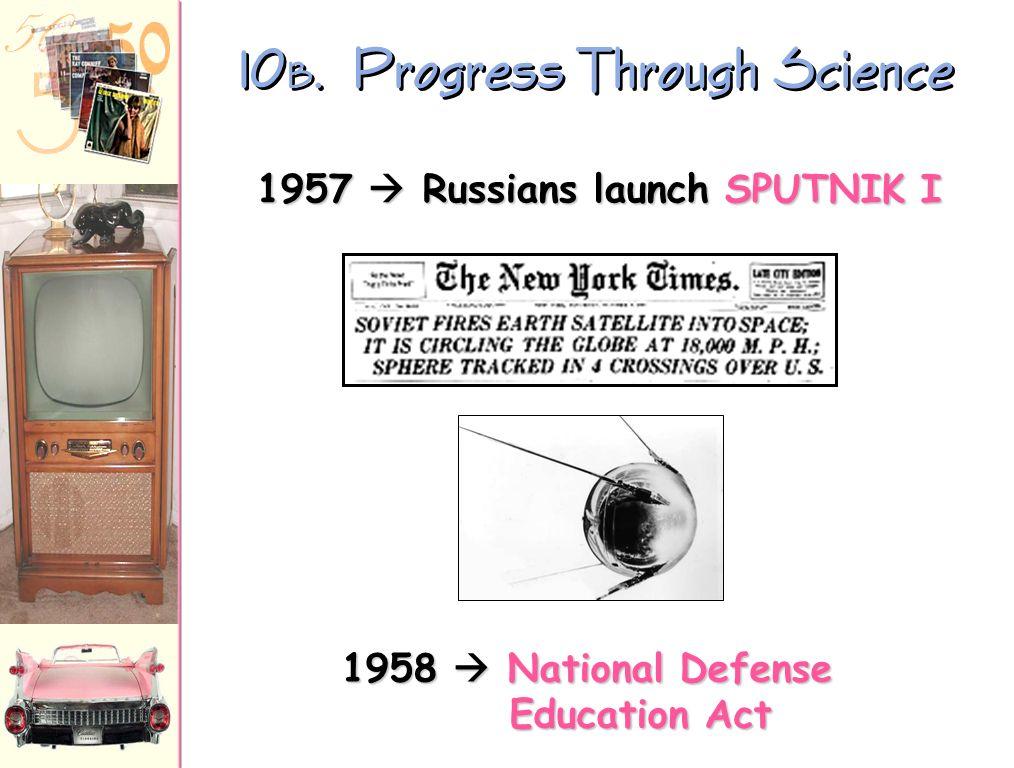 10B. Progress Through Science 1957  Russians launch SPUTNIK I