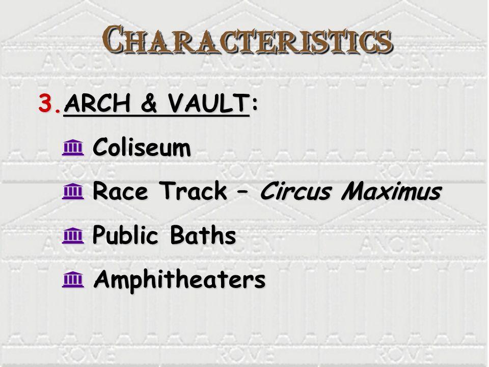 Characteristics ARCH & VAULT: Coliseum Race Track – Circus Maximus