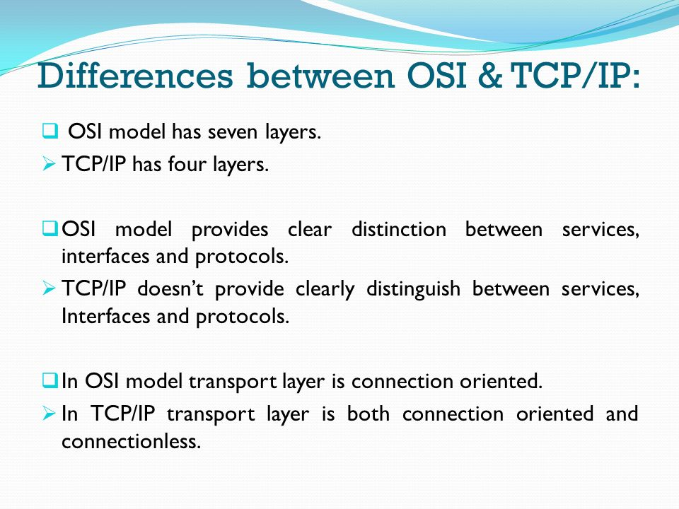 difference between osi and tcp ip Difference between tcp and ip protocol  (osi) model and the tcp/ip model osi is a seven layered architecture, whereas tcp/ip consists of four layers now, let's .