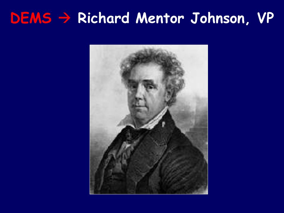 DEMS  Richard Mentor Johnson, VP