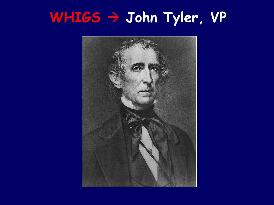 WHIGS  John Tyler, VP