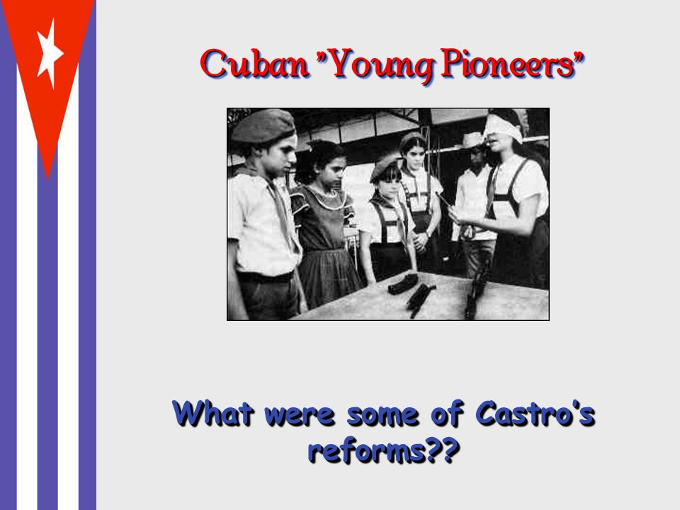 Cuban Young Pioneers What were some of Castro's reforms