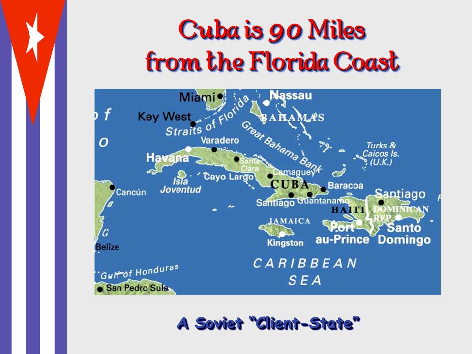 Cuba is 90 Miles from the Florida Coast A Soviet Client-State