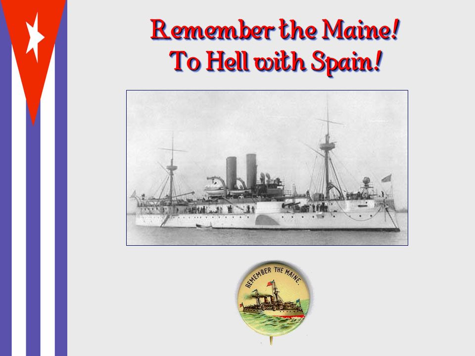 Remember the Maine! To Hell with Spain!