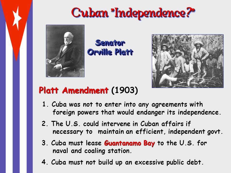 Cuban Independence Platt Amendment (1903) Senator Orville Platt