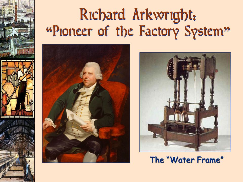 Richard Arkwright: Pioneer of the Factory System