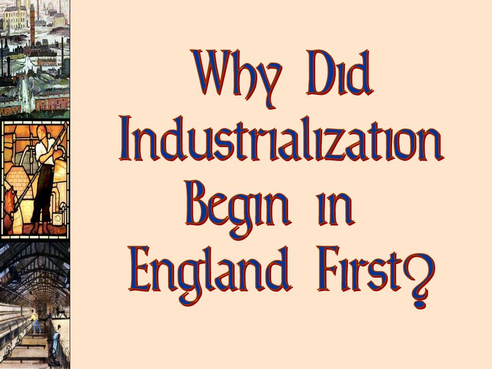 Why Did Industrialization Begin in England First