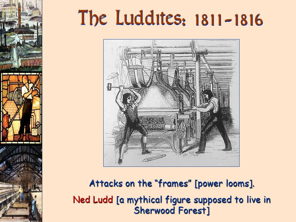 The Luddites: Attacks on the frames [power looms].