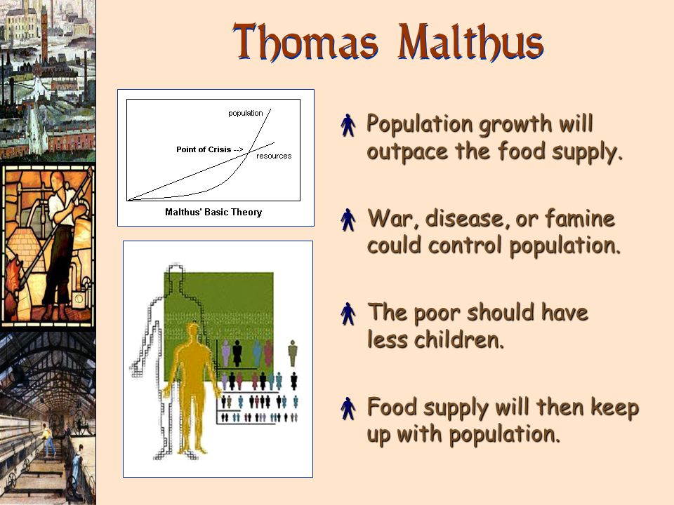 Thomas Malthus Population growth will outpace the food supply.