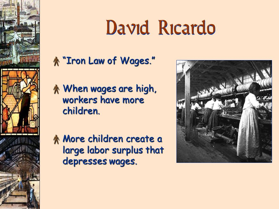 David Ricardo Iron Law of Wages.