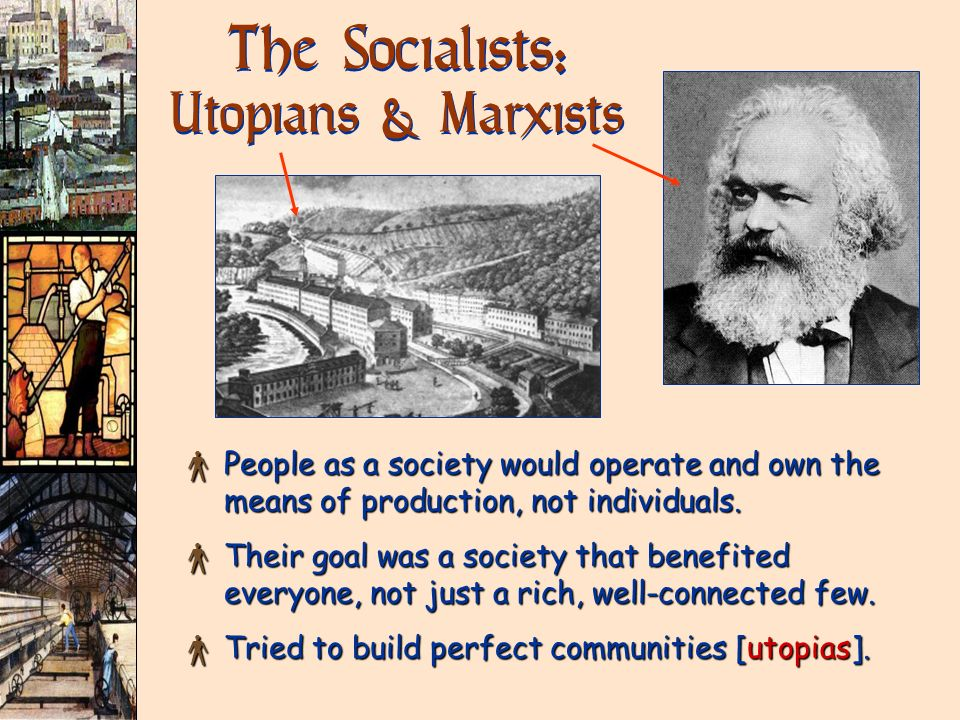 The Socialists: Utopians & Marxists