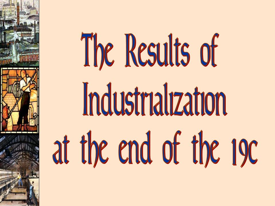 The Results of Industrialization at the end of the 19c