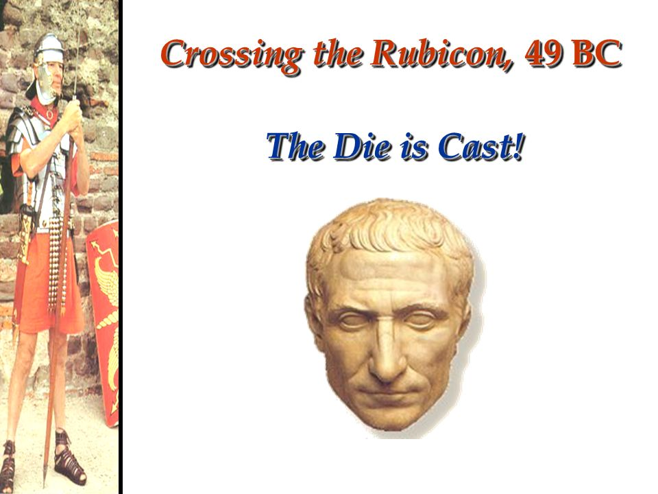 Crossing the Rubicon, 49 BC