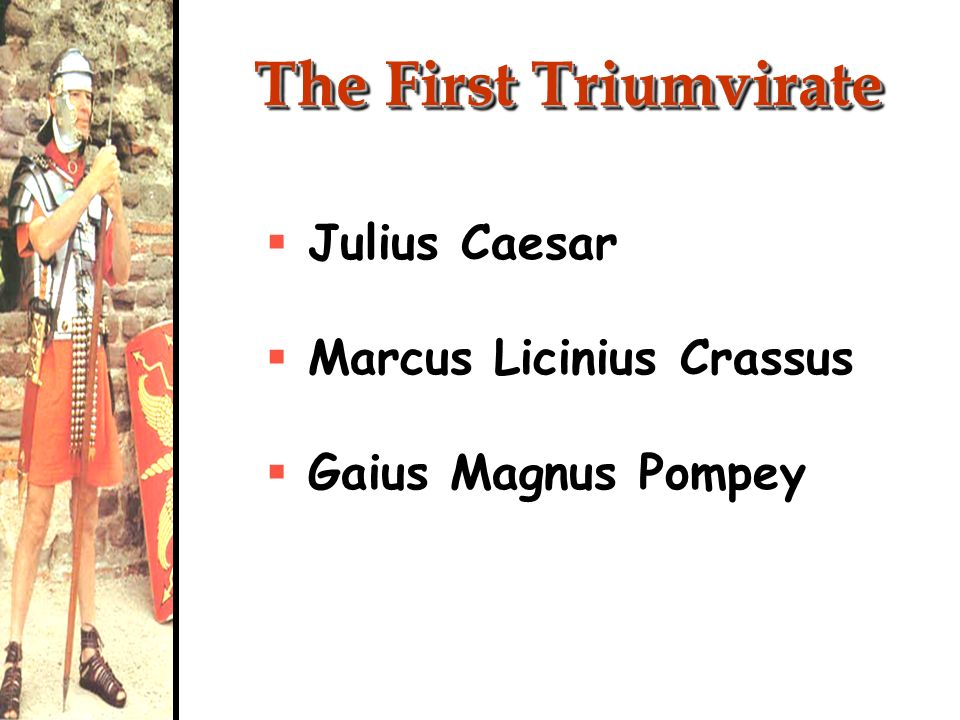 The First Triumvirate Julius Caesar Marcus Licinius Crassus